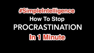 Simple Intelligence - How to Stop Procrastinating In 1 Minute - Pierre Campbell