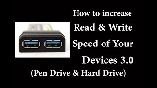 How to increase Read and Write speed of your 3.0 Devices (Pen Drive and Hard Drives) on Computer