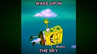 Wake up in the sky spongebob version
