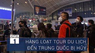 Cúm lạ, hàng loạt tour du lịch đến Trung Quốc bị hủy| VTC1