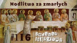 Bedeker liturgiczny (116) - Modlitwa za zmarłych