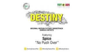 SPICE - NO PUSH OVER (DESTINY: ORIGINAL MOTION PICTURE SOUNDTRACK)