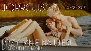 JORRGUS - Przy mnie na wieki /DJ Sequence Remix/ PREMIERA 2017