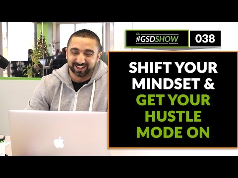 The GSD Show   Episode 038: How to Shift Your Mindset, Be Inspired, and Get Your Hustle Mode On