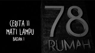 Cerita-11 Mati Lampu Part.1   Ghost Horror Story   Rumah 78