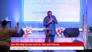 Welcome to our Live Streaming Worship Service w/ Dr. Chu & Friends!..........Faith Over Fear