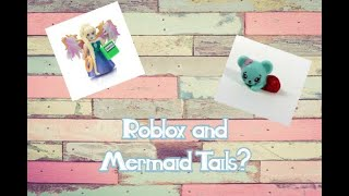 Roblox and Mermaid Tails?