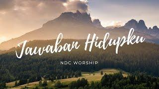 JAWABAN HIDUPKU (LIRIK) - NDC Worship