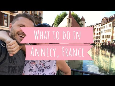 Best Things to do in Annecy, France Travel Guide
