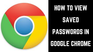 How to View Google Chrome Saved Passwords