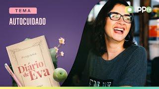 Autocuidado | Diário de Eva | Andréa Vargas | IPP TV
