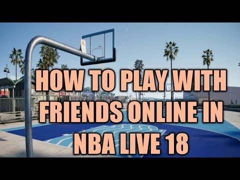 How To Play With Friends Online In NBA Live 18