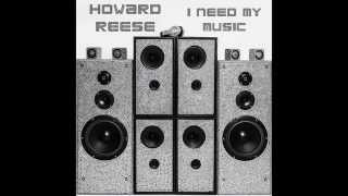 Watch Howard Reese I Need My Music video
