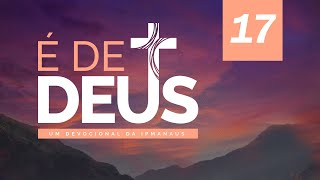 Devocional É de Deus - Nº 17