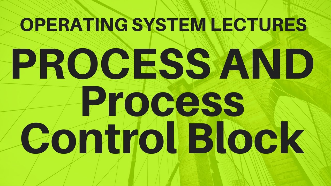 Video 7 Process Management Introduction And Process Control Block