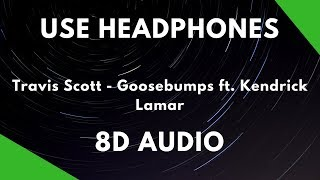 Travis Scott - Goosebumps ft. Kendrick Lamar (8D AUDIO)