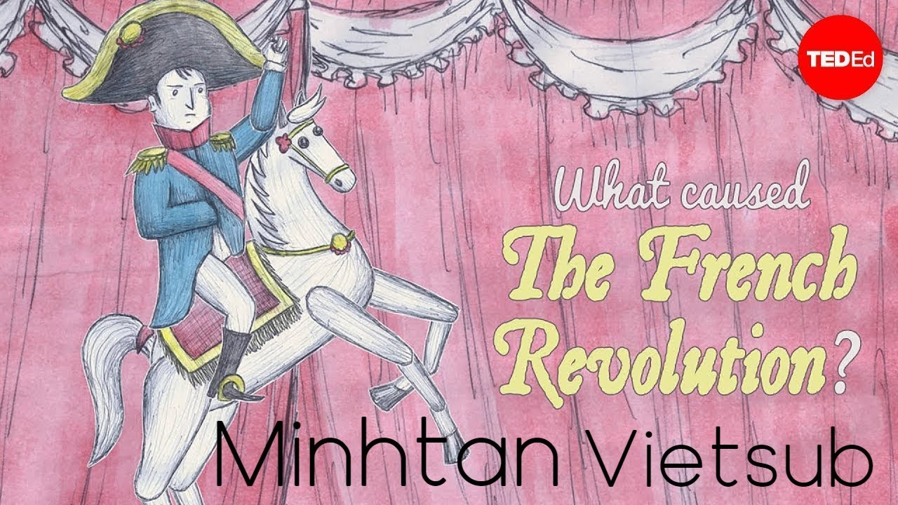 [TED Ed – Vietsub] Nguyên nhân dẫn đến cách mạng Pháp? – Tom Mullaney