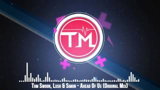 Tom Swoon, Lush & Simon - Ahead Of Us (Original Mix)