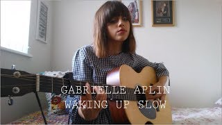 Gabrielle Aplin - Waking Up Slow - Cover