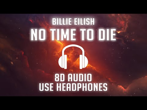 Billie Eilish - No Time To Die (8D AUDIO) 🎧