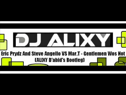 Eric Prydz And Steve Angello VS Mar.T - Gentlemen Wos Not (A