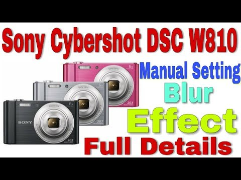 Sony Cybershot DSC W810 Manual Setting, Blur Effect Details..?  In Hindi