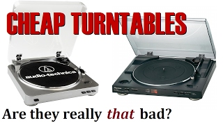 Cheap turntables Are they really THAT bad