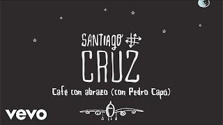 Santiago Cruz - Café con Abrazo (Cover Audio) ft. Pedro Capó