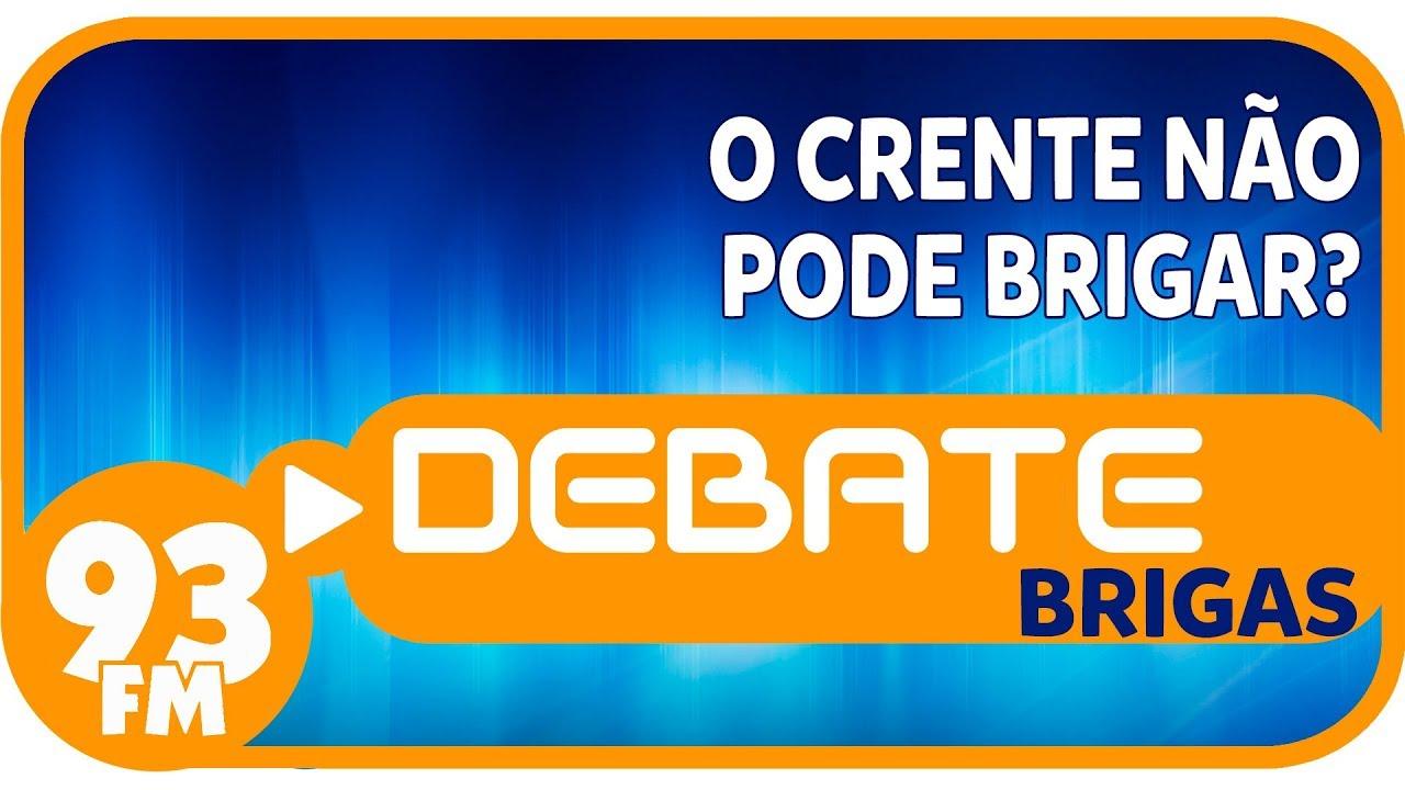 Brigas - O crente não pode brigar? - Debate 93 - 07/09/2018