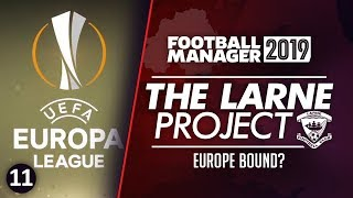 THE LARNE PROJECT: S1 E11 - One Game From Europe | Football Manager 2019 Let