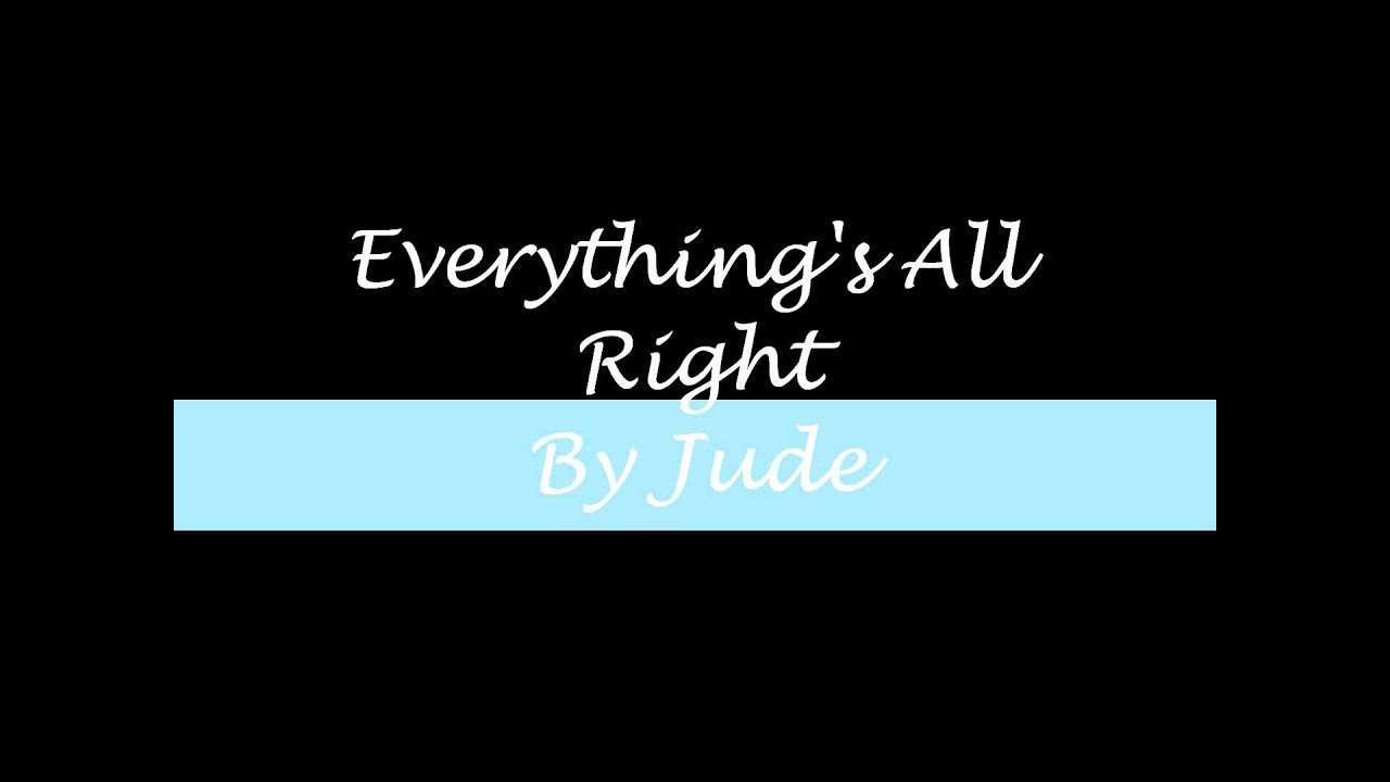 Jude Everything S All Right I Think It Time