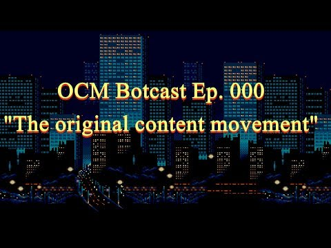"The OCM Botcast Ep.000 ""The original content movement"""