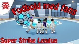 Fodbold med fans - Super Strike League - Dansk Roblox