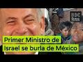 Primer Ministro de Israel se burla de México