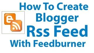 How To Create Blogger RSS Feed With Feedburner- Blogger Tutorial