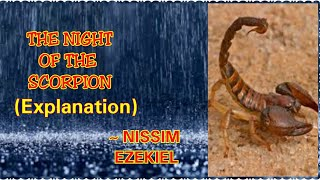 night of the scorpion in the story of ezekiels family The poet and his family lived in a village it was night time there was continuous rain for 10 hours due to rain, a scorpion entered the poet's house.