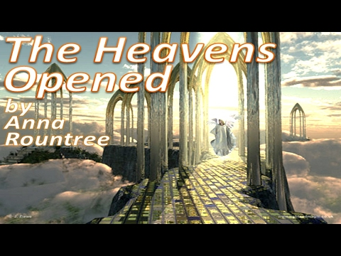 The Heavens Opened by Anna Rountree (NOT Text-Video, NOT ReMastered)