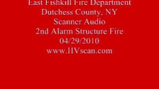 East Fishkill Fire Dept Scanner Audio - 2nd Alarm Structure Fire - 04/29/2010