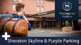 Heathrow Sheraton Skyline with Purple Parking | Holiday Extras