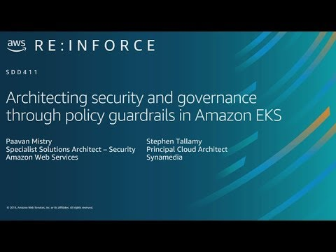 AWS re:Inforce 2019: Architecting Security through Policy Guardrails in Amazon EKS (SDD411)