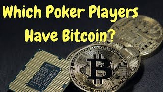 Which Poker Players Have Bitcoin?