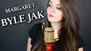 MARGARET - Byle Jak  cover by Annalena