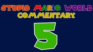 Stupid Mario World - Episode 5 - Commentary