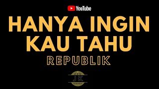 REPUBLIK - HANYA INGIN KAU TAHU _ KARAOKE POP INDONESIA _ TANPA VOKAL _ LIRIK