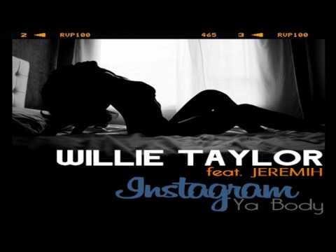 Willie Taylor - Instagram Ya Body ft. Jeremih