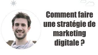 Comment Faire une Stratégie de Marketing Digitale Efficace ?(, 2017-04-19T16:22:31.000Z)