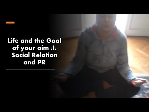 The of Life and the Goal of your aim :I: Social Relation and PR