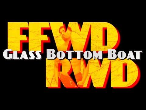 Glass Bottom Boat  FFWD RWD  Music