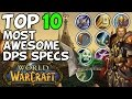 Top 10 Most Awesome DPS Specs In World Of Warcraft