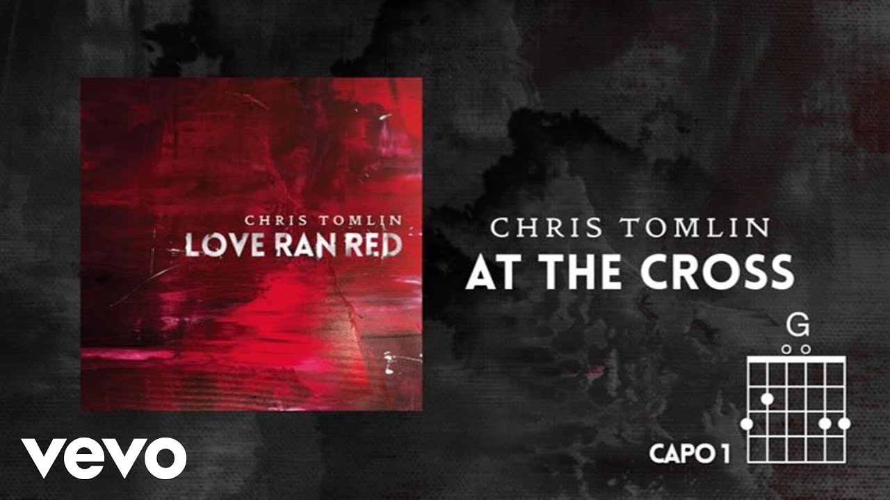 Chris Tomlin At The Cross Love Ran Red Lyrics Chords Youtube